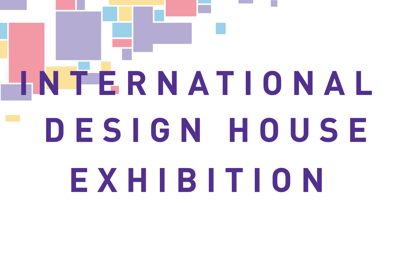 International Design House Exhibition